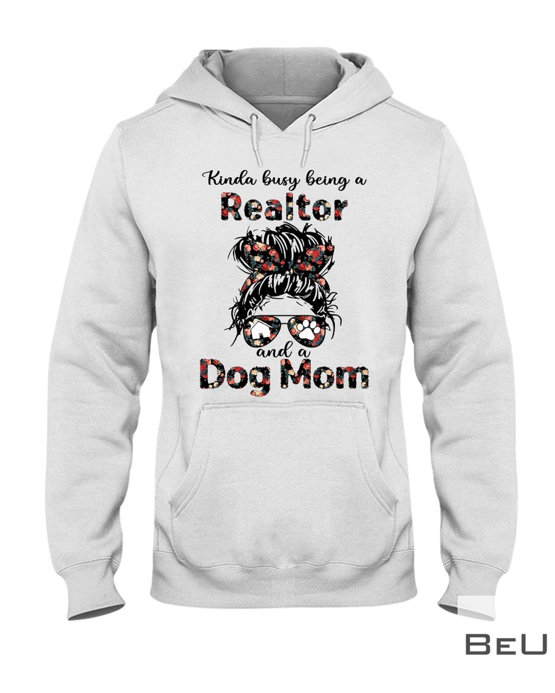 Kinda Busy Being A Realtor And A Dog Mom Shirtz