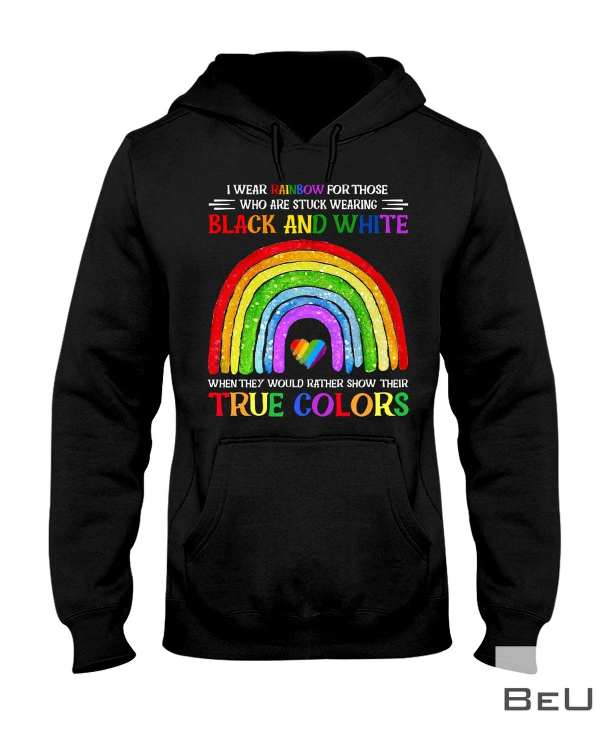 LGBT I Wear Rainbow For Those Who Are Stuck Wearing Black And White Shirt x