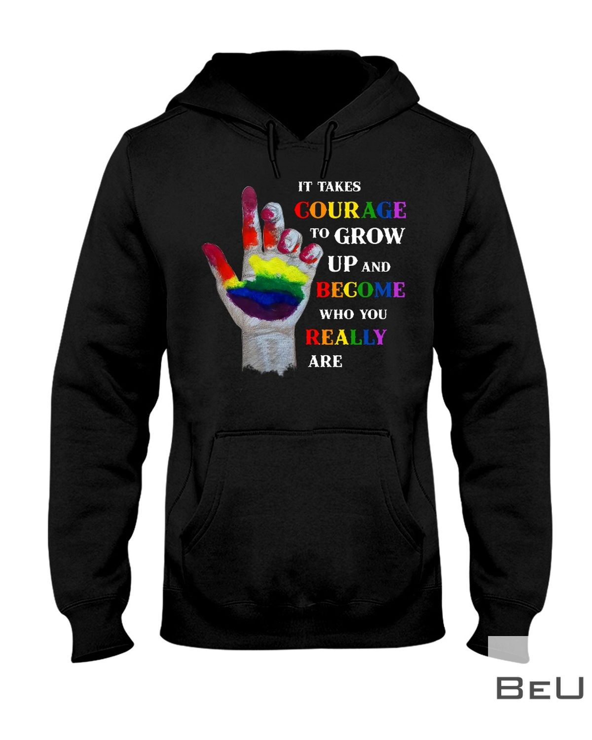 LGBT It Takes Courage To Grow Up And Become Who You Really Are Shirtx
