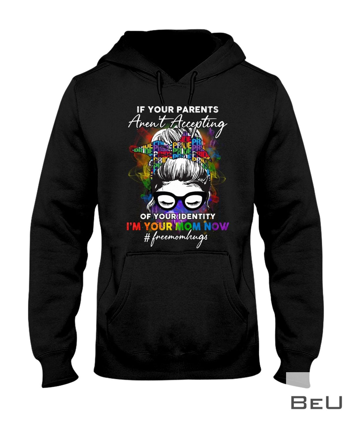 LGBT Pride If Your Parents Aren't Accepting Of Your Identity I'm Your Mom Now Girl Shirtx