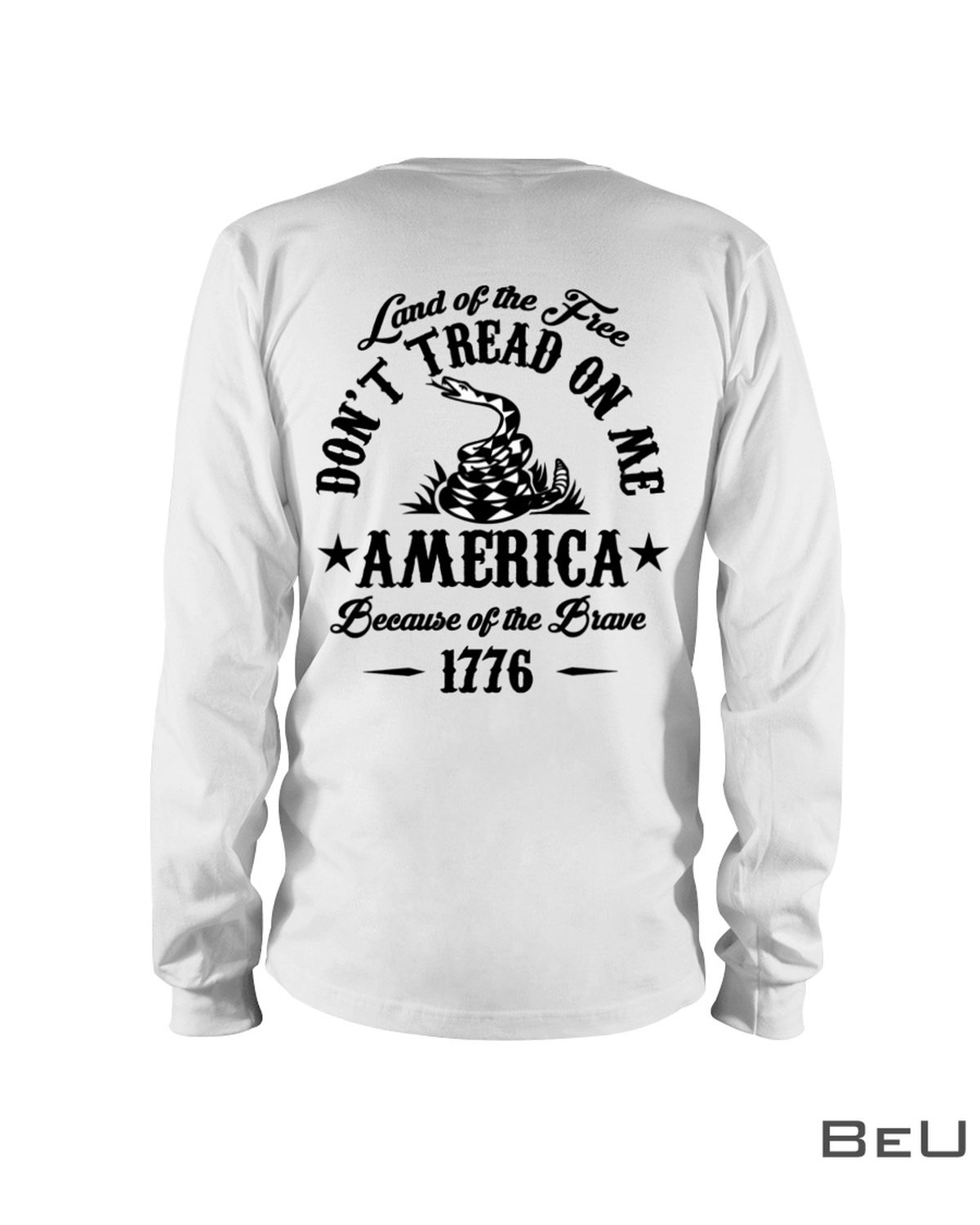 Land Of The Free Don't Tread On Me America Because Of The Brave 1776 Shirtc