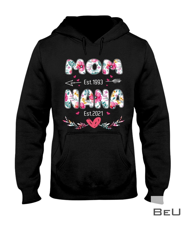 Mom Est 1993 And Nana Est 2021 Flower Shirtz
