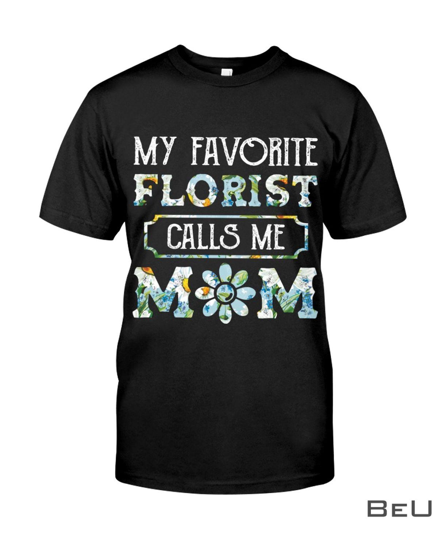 My Favorite Florist Calls Me Mom Shirt