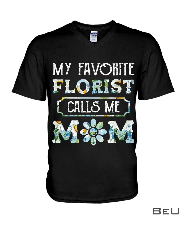 My Favorite Florist Calls Me Mom Shirtz