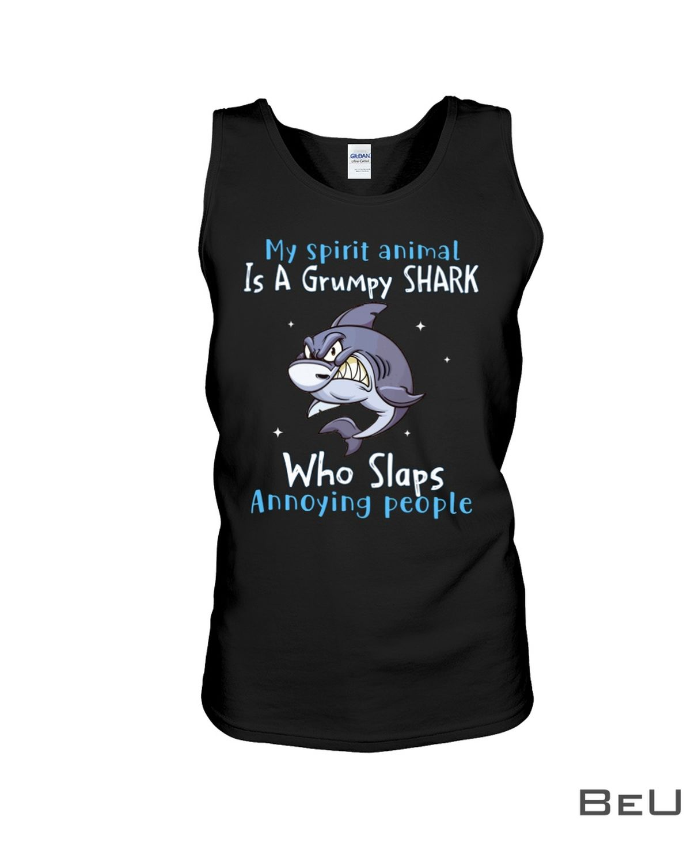 My Spirit Animal Is A Grumpy Shark Who Slaps Annoying People Shirt c