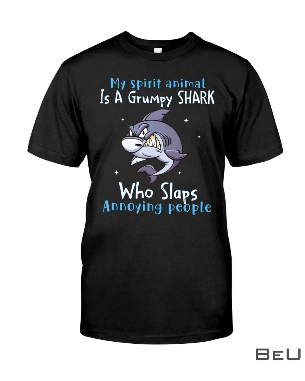 My Spirit Animal Is A Grumpy Shark Who Slaps Annoying People Shirt