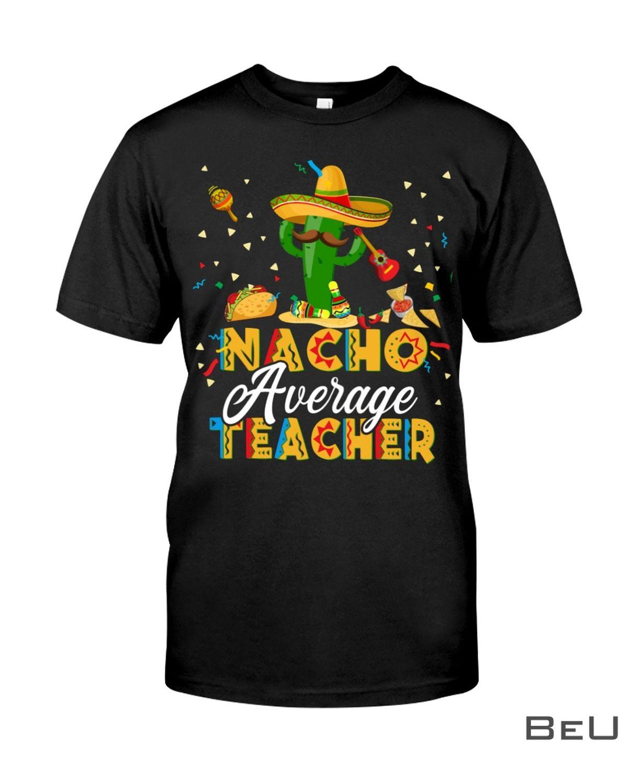 Nacho Average Teacher Shirt