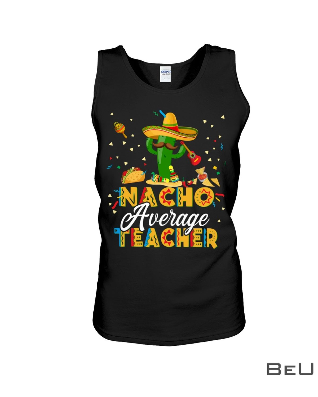 Nacho Average Teacher Shirtx