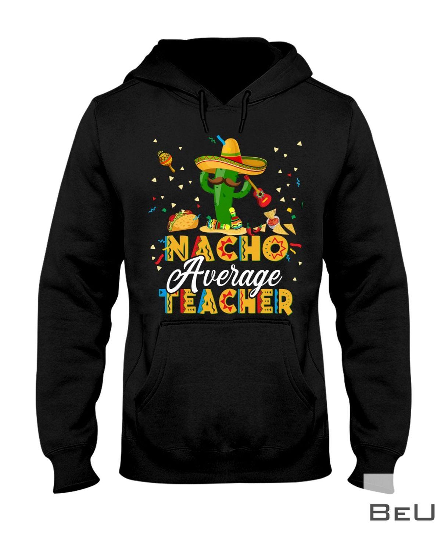 Nacho Average Teacher Shirtz