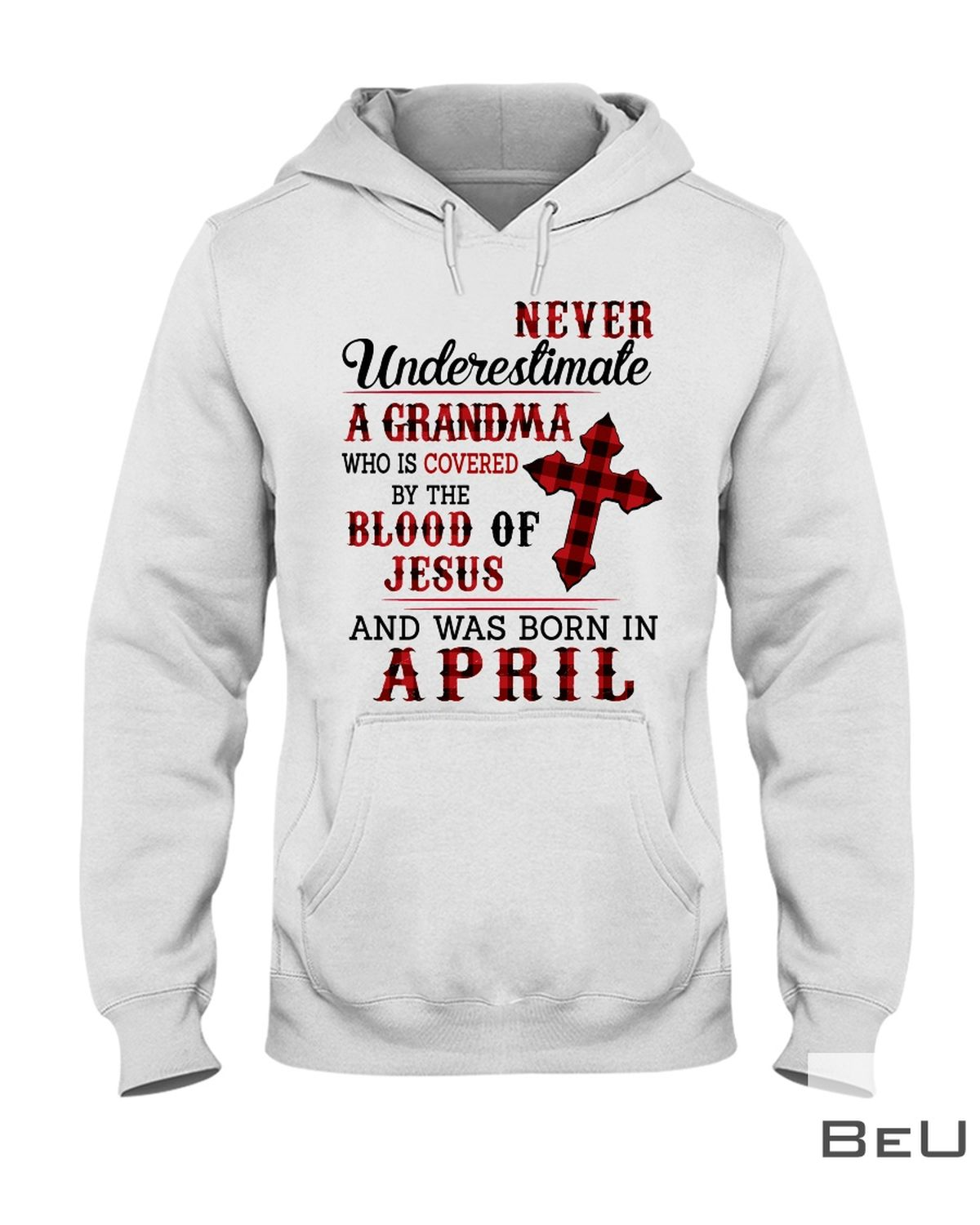 Never Underestimate A Grandma Who Is Covered By The Blood Of Jesus And Was Born In April Shirtx