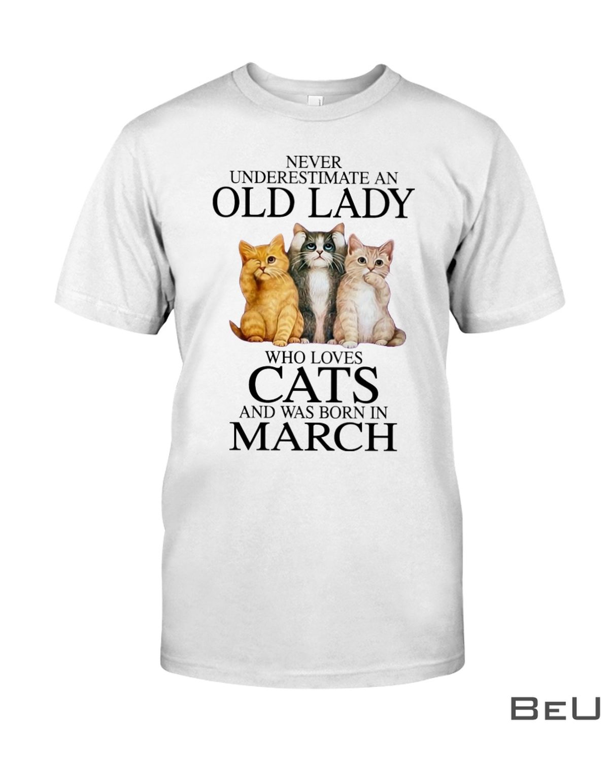Never Underestimate An March Old Lady Who Loves Cats Shirt