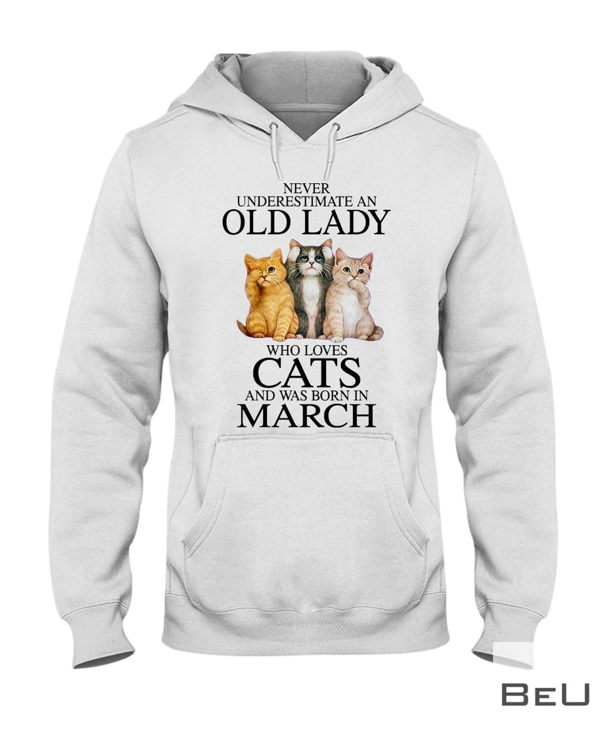 Never Underestimate An March Old Lady Who Loves Cats Shirtz