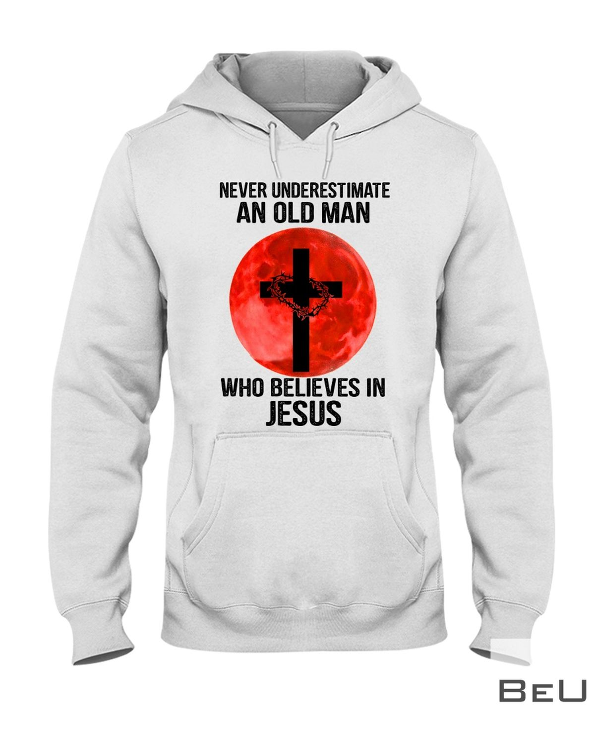 Never Underestimate An Old Man Who Believes In Jesus Shirtx