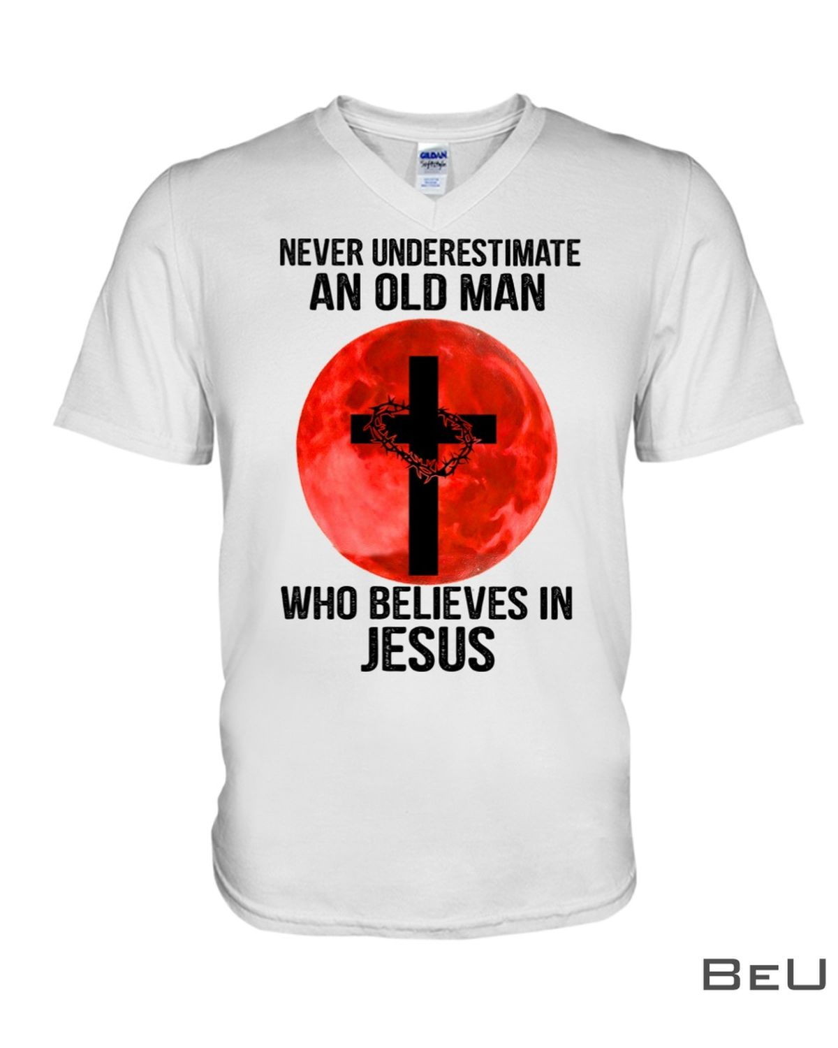 Never Underestimate An Old Man Who Believes In Jesus Shirtz