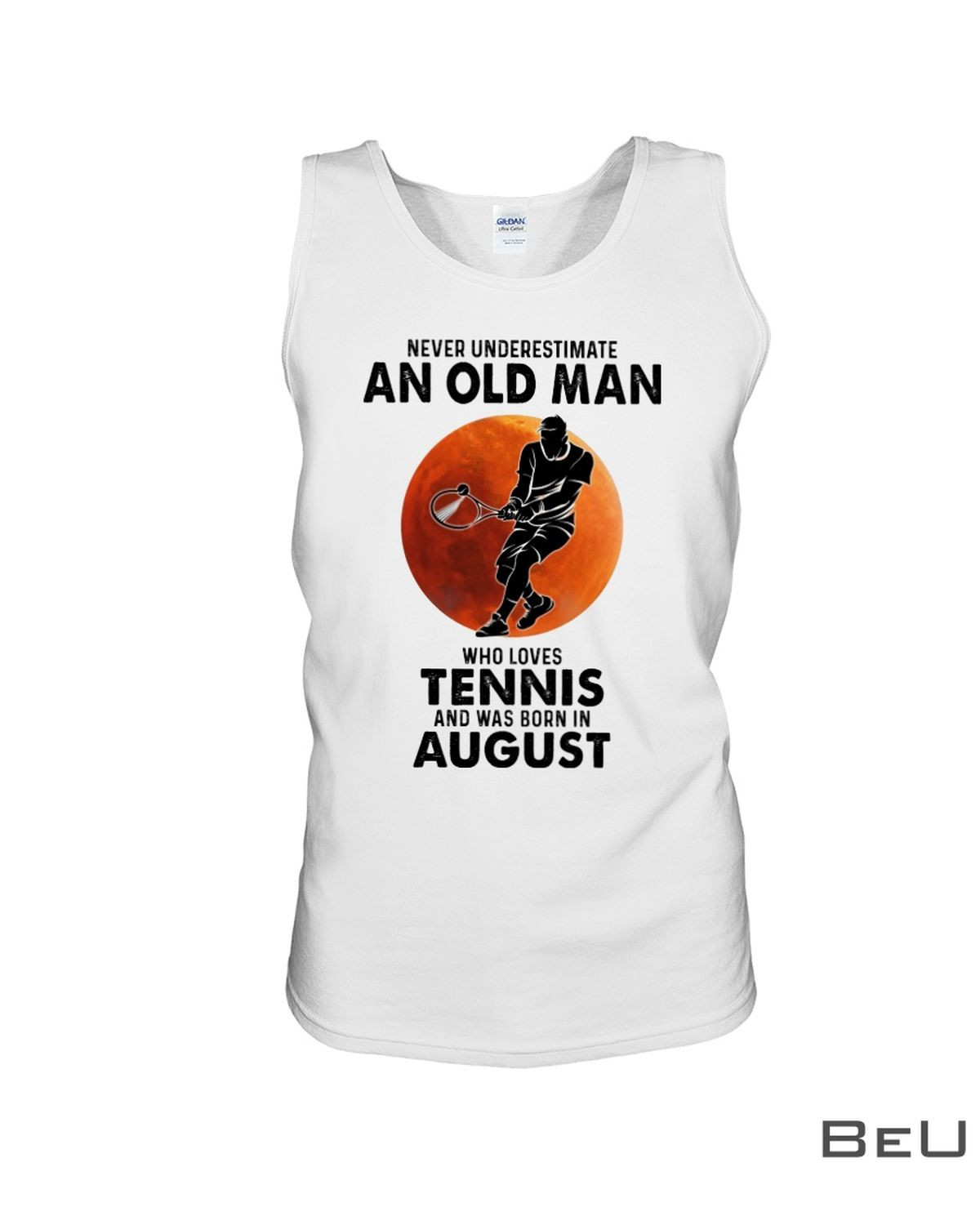 Never Underestimate An Old Man Who Loves Tennis And Was Born In August Shirtc