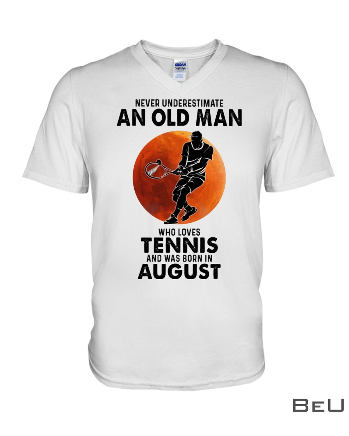 Never Underestimate An Old Man Who Loves Tennis And Was Born In August Shirtx