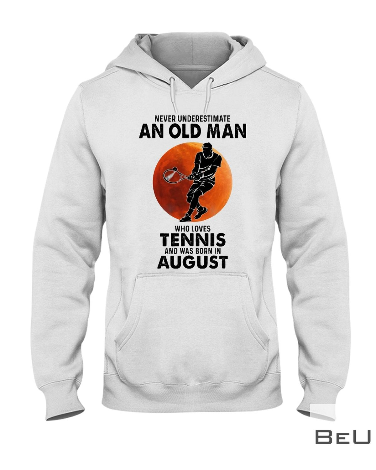 Never Underestimate An Old Man Who Loves Tennis And Was Born In August Shirtz