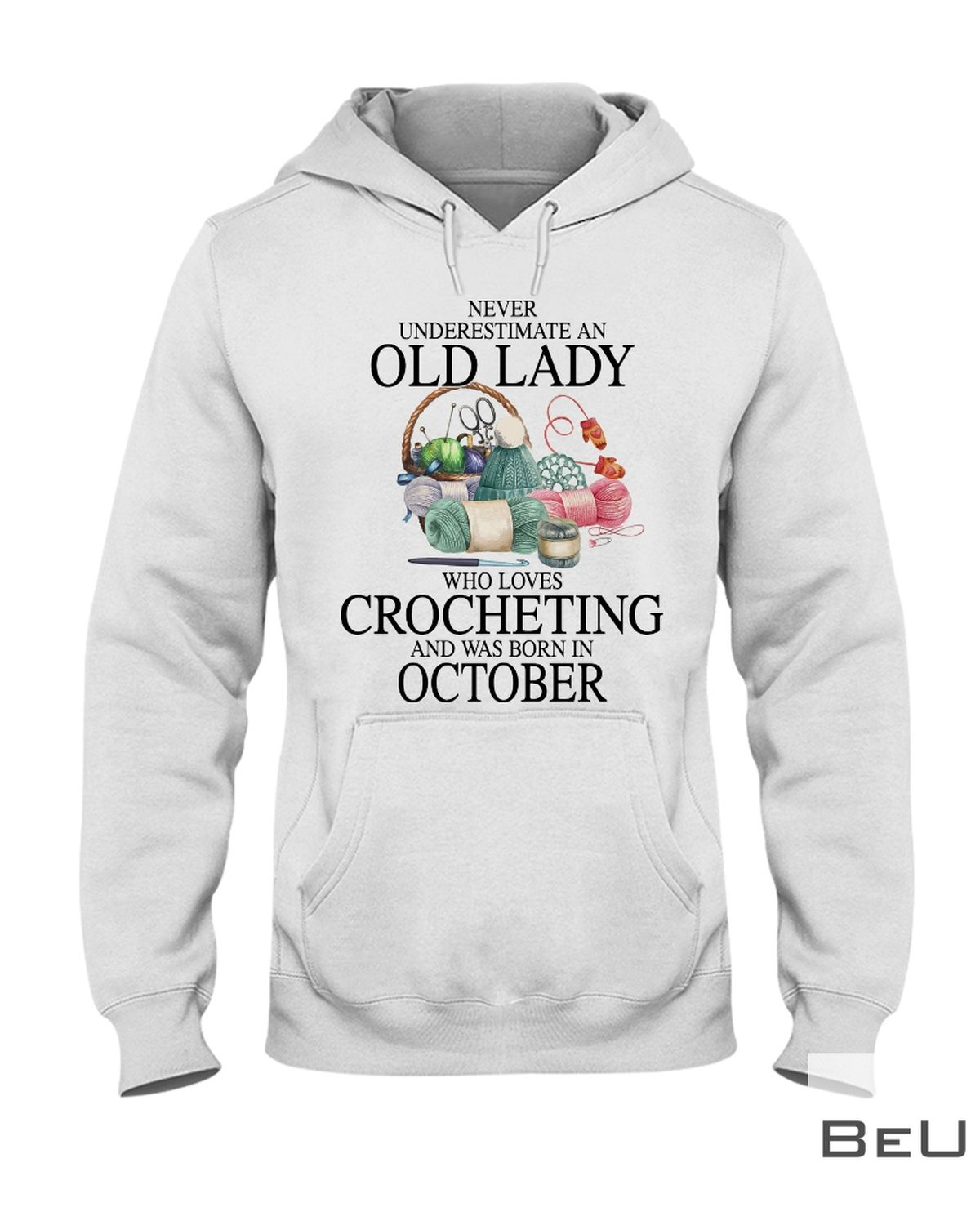 Never underestimate an old lady who loves Crocheting and was born in October shirtz