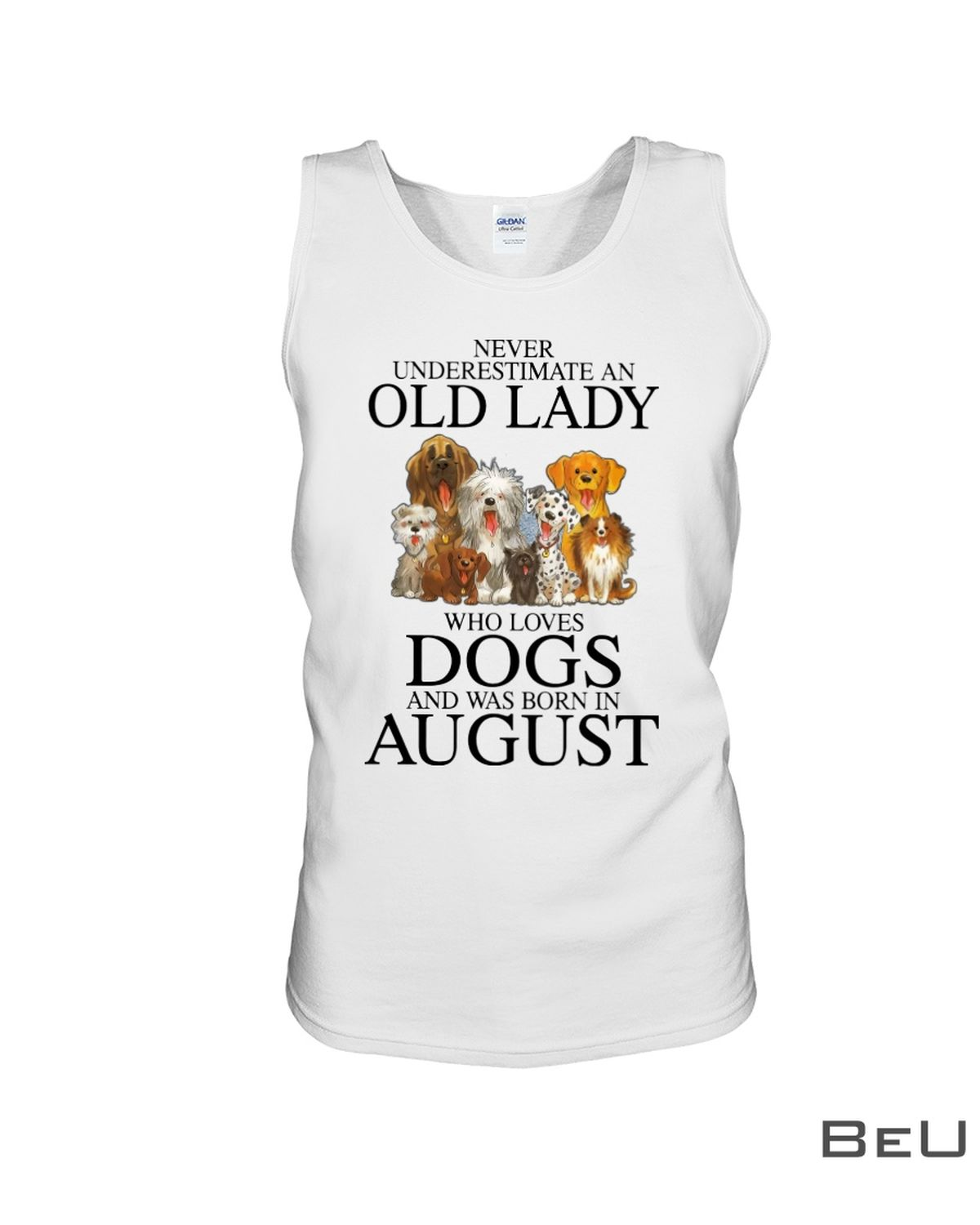 Never underestimate an old lady who loves dogs and was born in August shirtc
