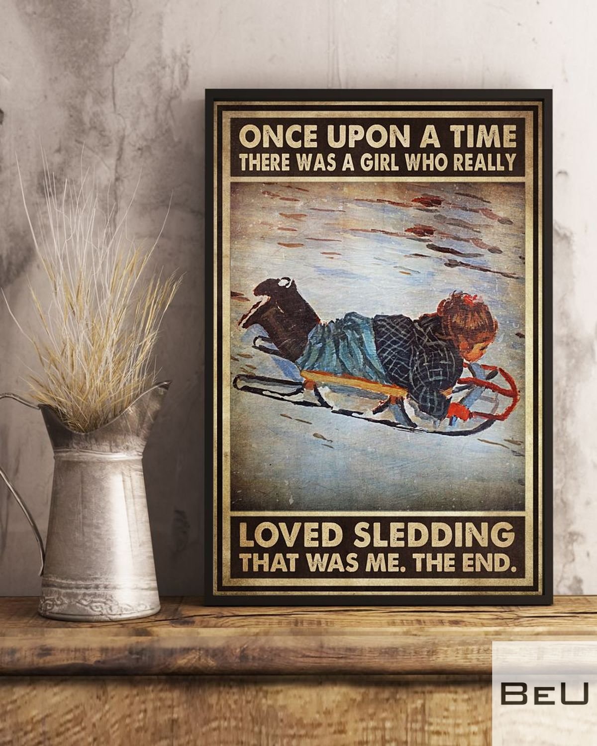 Once Upon A Time There Was A Girl Who Really Loved Sledding That Was Me Poster x