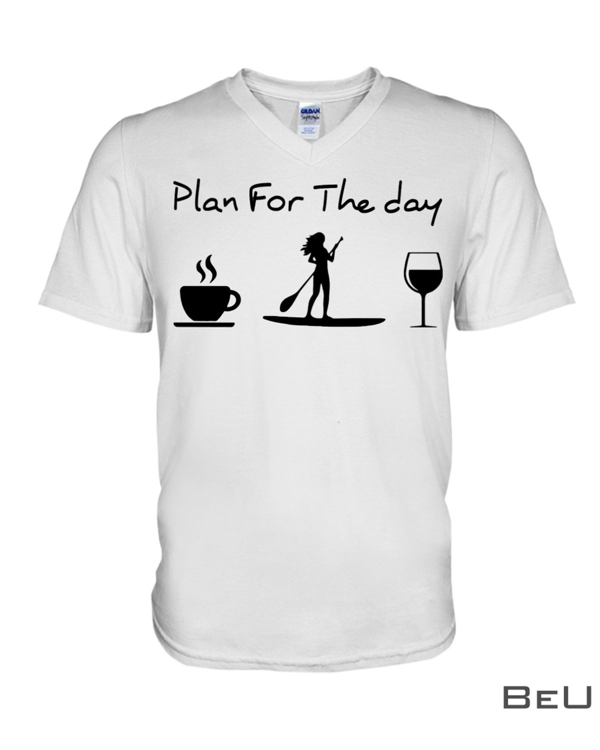 Paddleboarding Plan For The Day Shirtx