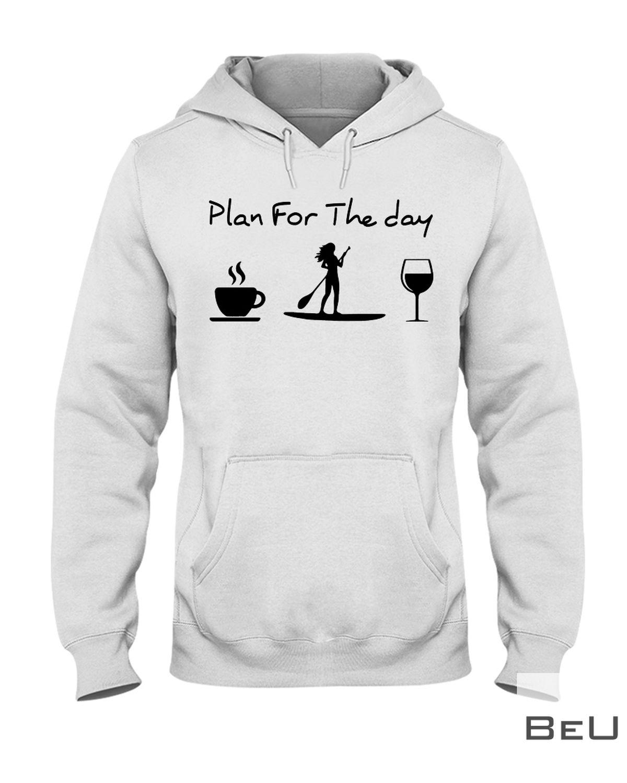 Paddleboarding Plan For The Day Shirtz