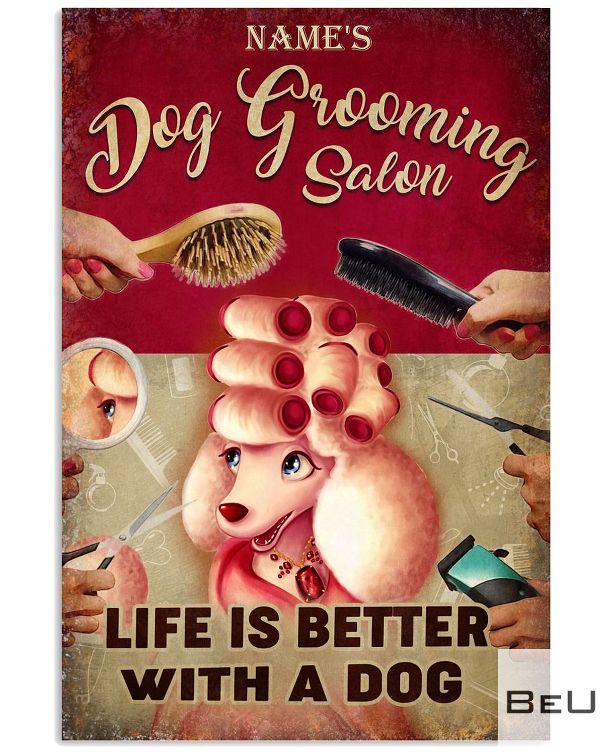 Personalized Dog Gooming Salon Life Is Better With A Dog Poster