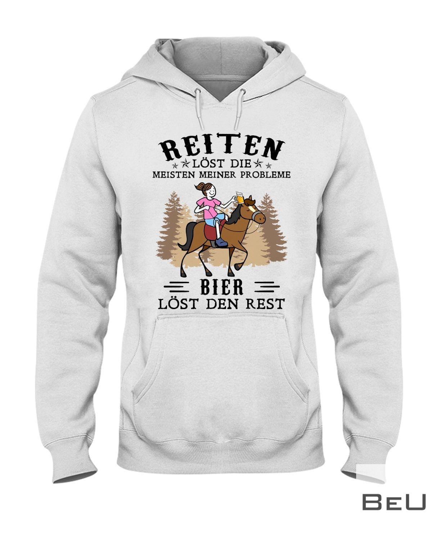 Reiten Lost Die Meisten Meiner Probleme Bier Lost Den Rest Shirtz