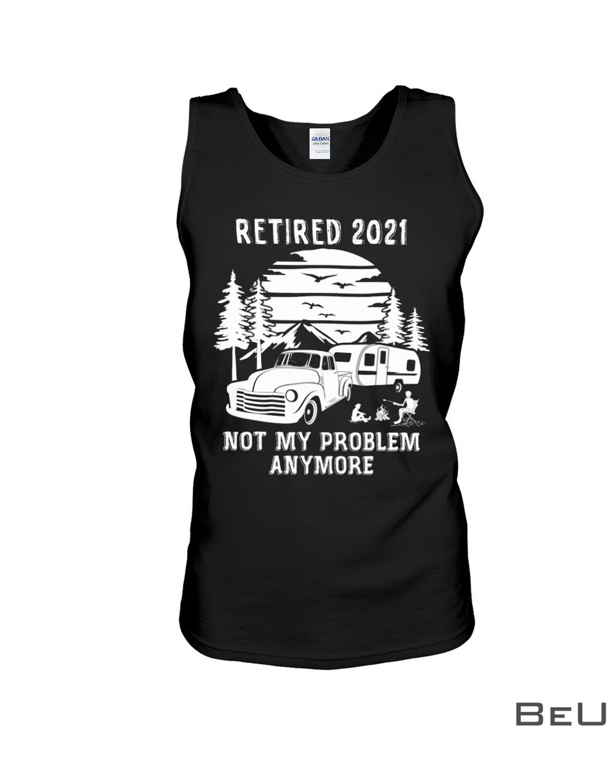 Retired 2021 Not My Problem Anymore Camping Shirtc