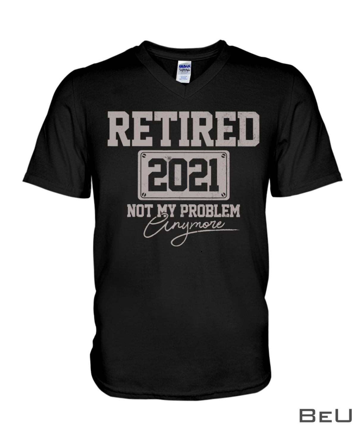 Retired 2021 Not My Problem Anymore Shirtx