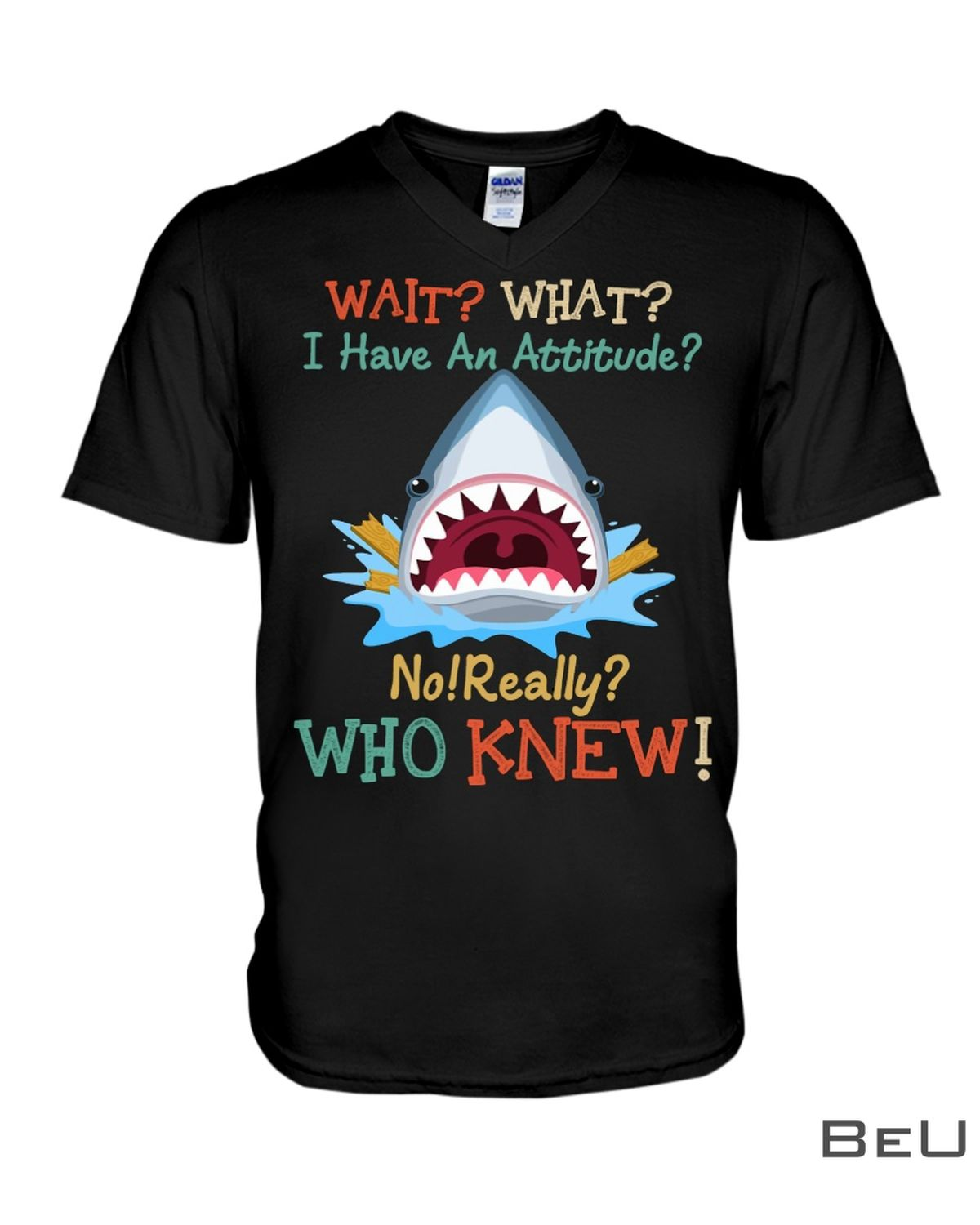 Shark Wait What I Have An Attitude No Really Who Knew Shirtx
