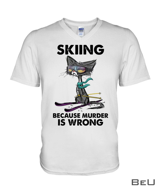 Skiing Because Murder Is Wrong Shirtz