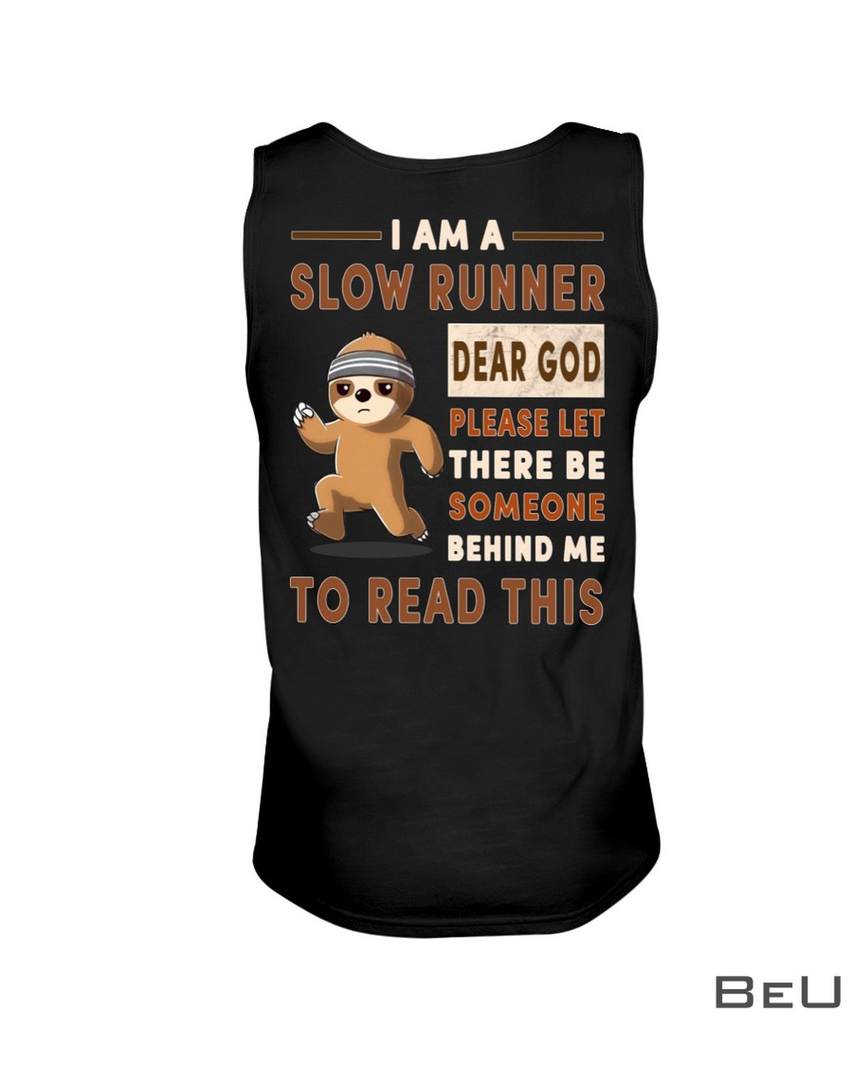 Sloth I am a slow runner dear God please let there be someone behind me to read this shirtc