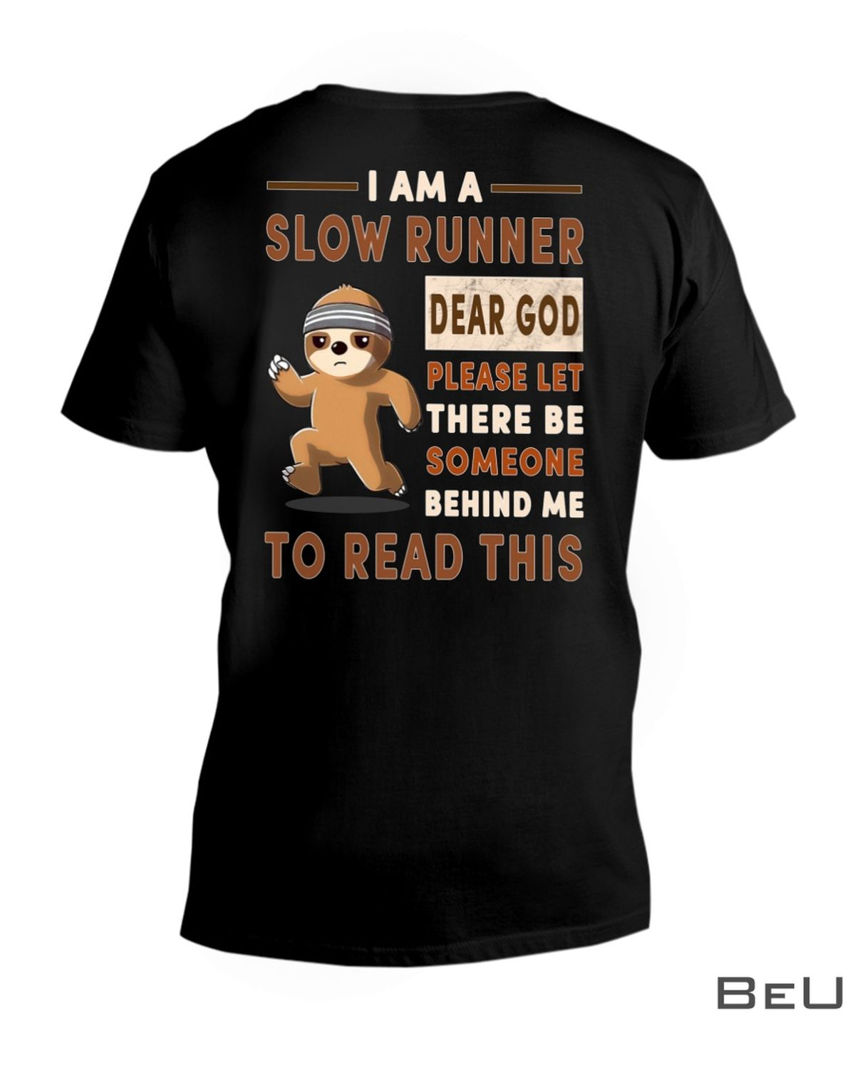 Sloth I am a slow runner dear God please let there be someone behind me to read this shirtz