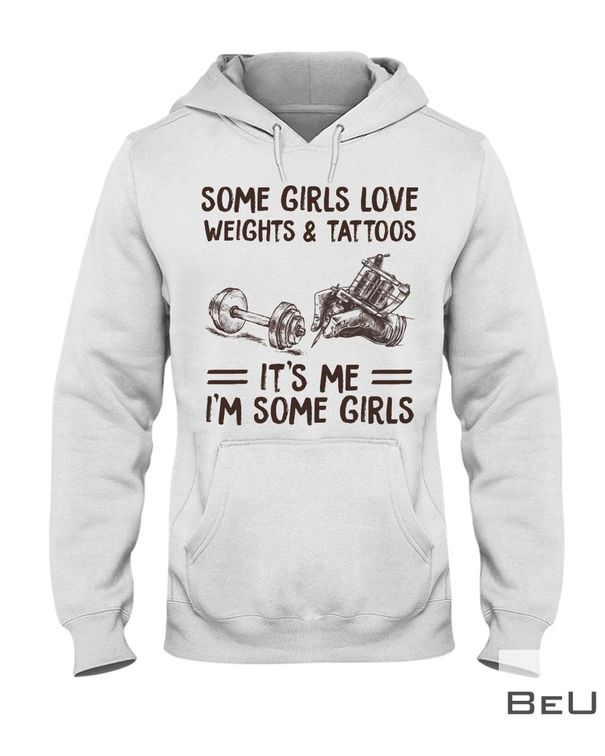 Some Girls Love Weights And Tattoos It's Me I'm Some Girls Shirtz