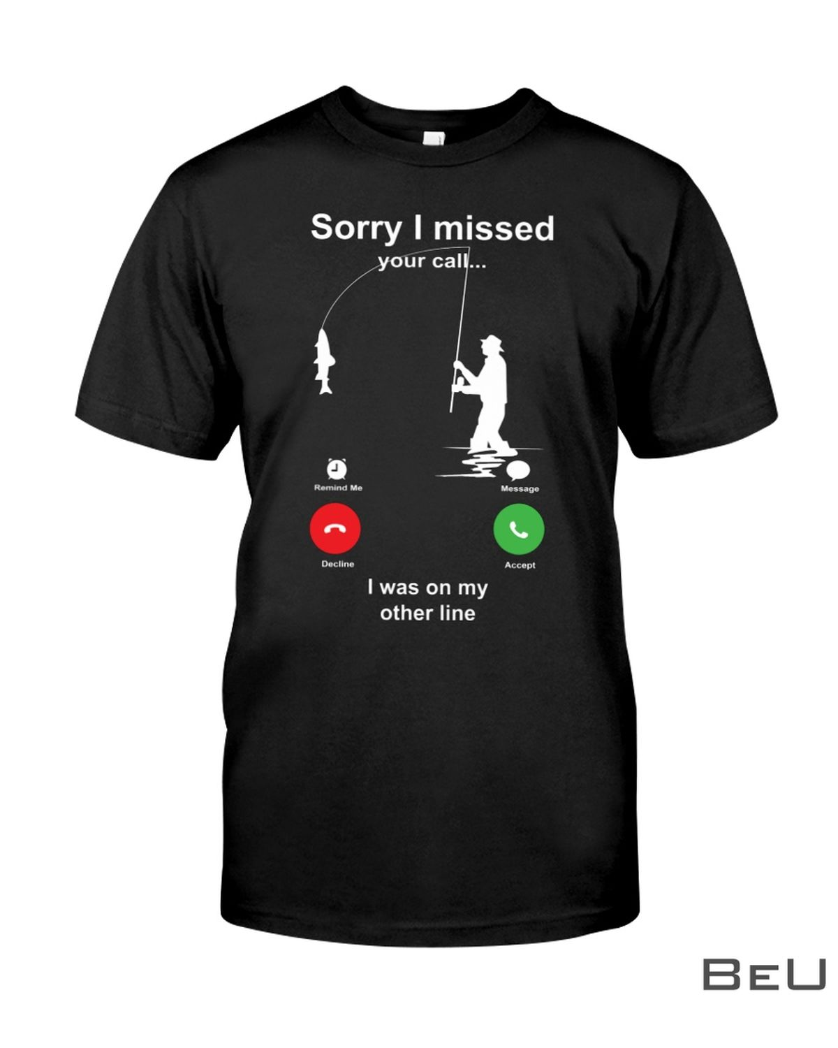 Sorry I Missed You Call Shirt