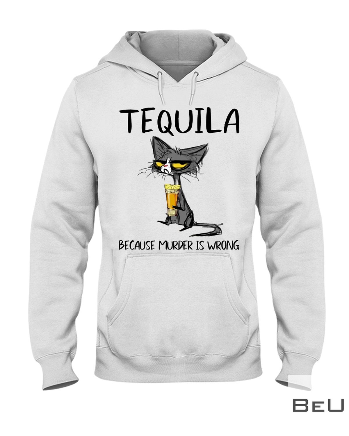 Tequila Because Murder Is Wrong Shirtx