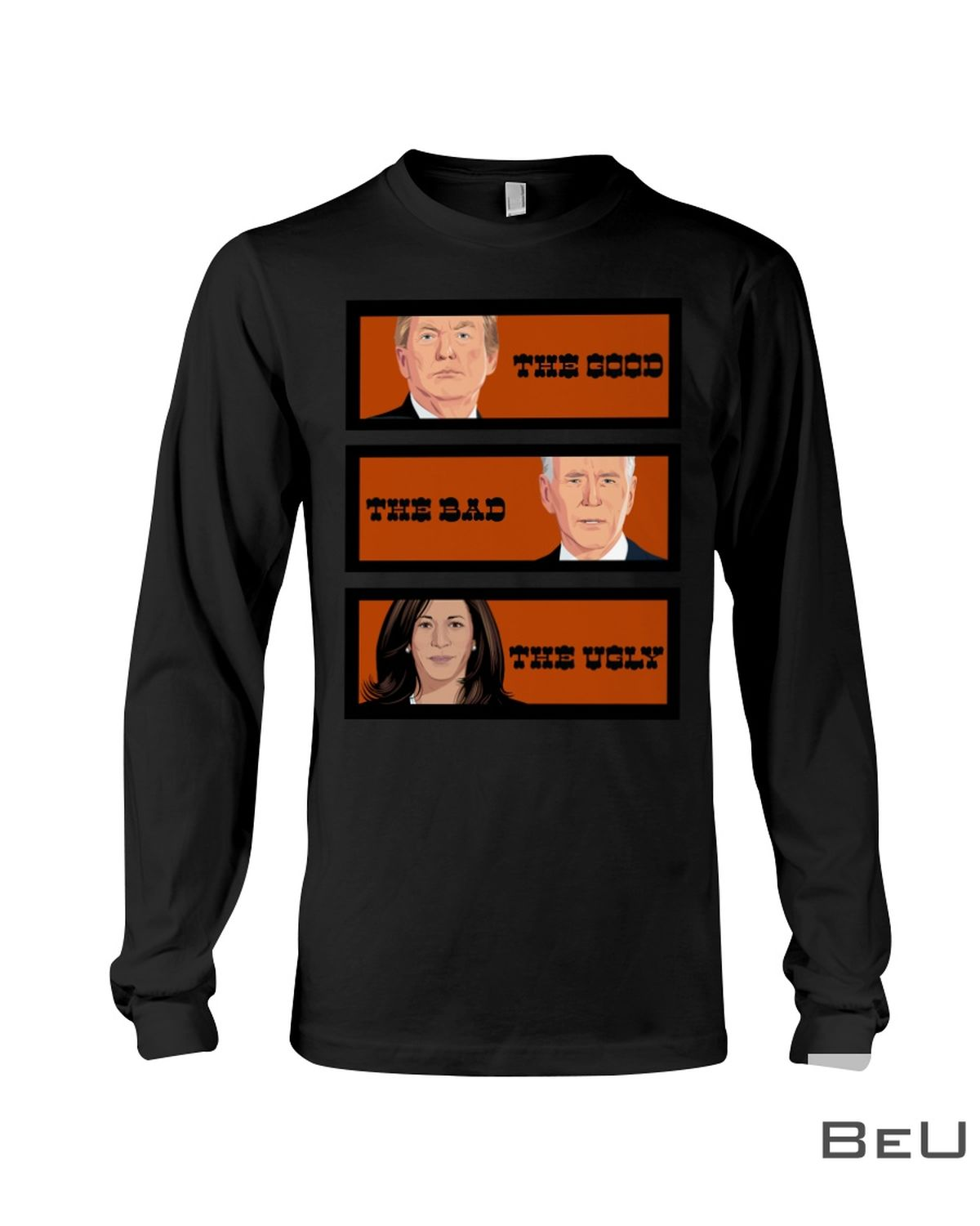 The Good The Bad The Ugly Trump And Biden Shirtc