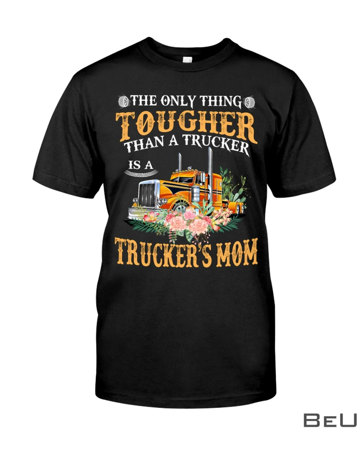 The Only Thing Tougher Than A Trucker Mom Shirt