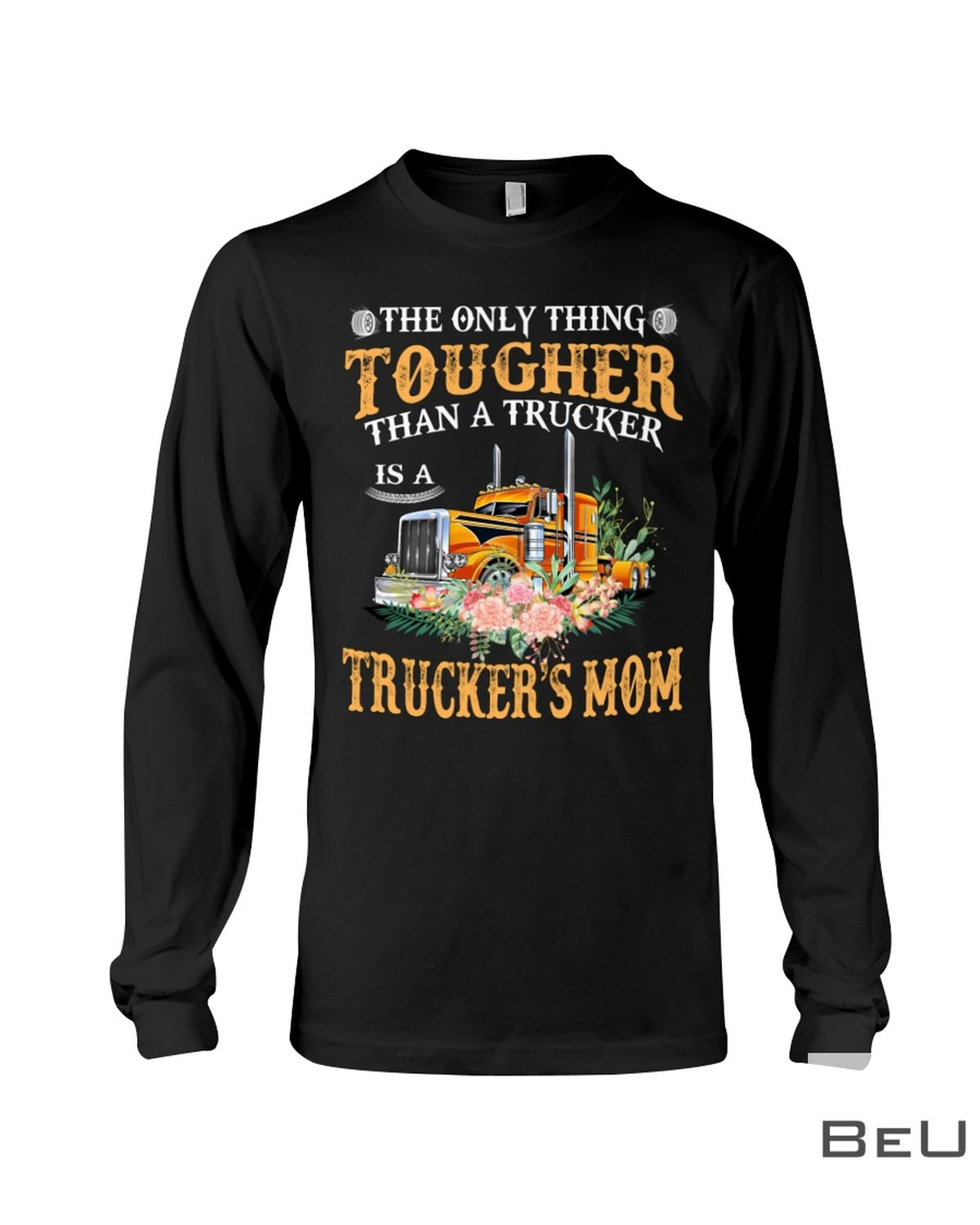 The Only Thing Tougher Than A Trucker Mom Shirtc