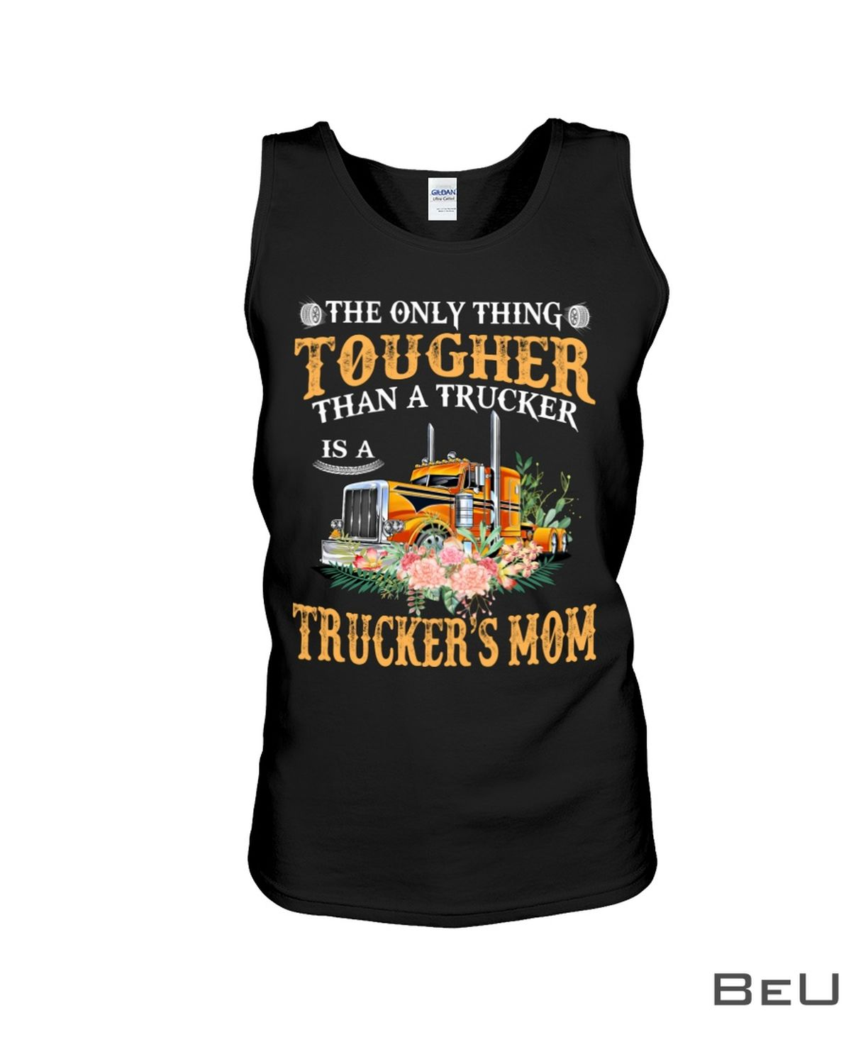 The Only Thing Tougher Than A Trucker Mom Shirtx