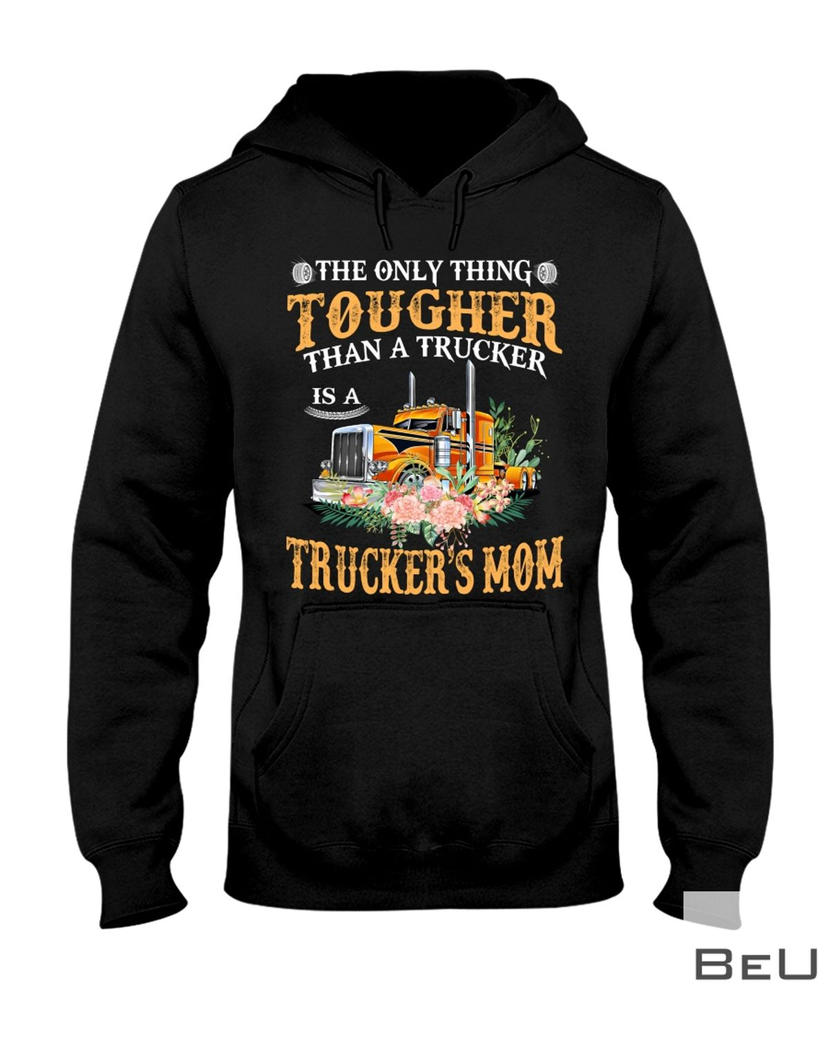 The Only Thing Tougher Than A Trucker Mom Shirtz