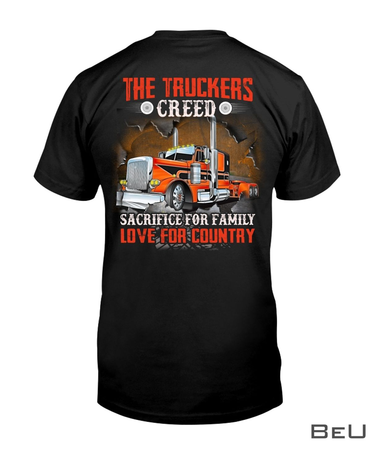 The Truckers Creed Sacrifice For Family Love For Country Shirt