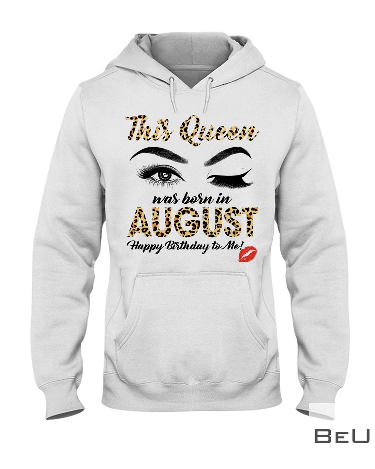 This Queen Was Born In August Happy Birthday To Me Leopard Eyes Shirtx