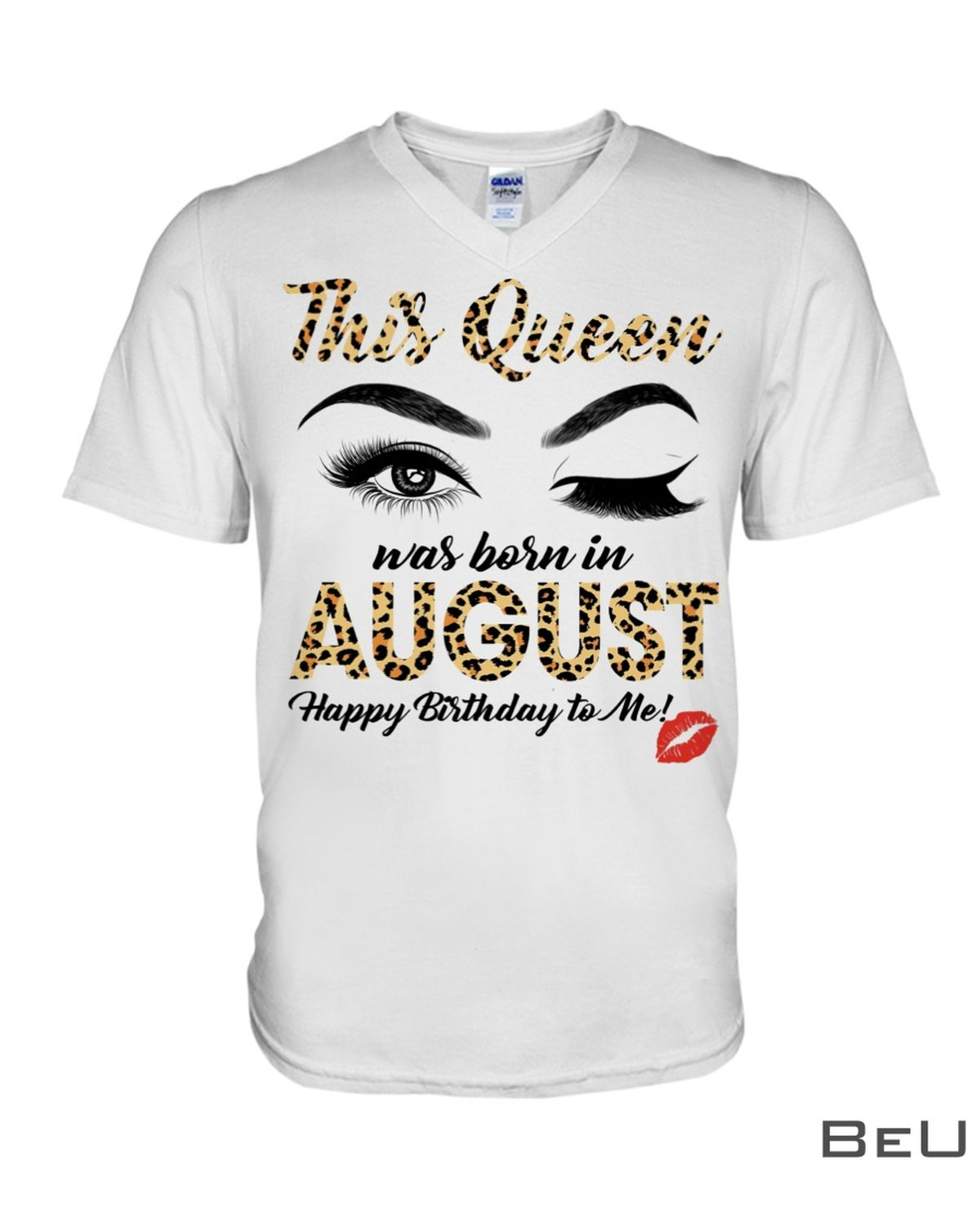 This Queen Was Born In August Happy Birthday To Me Leopard Eyes Shirtz