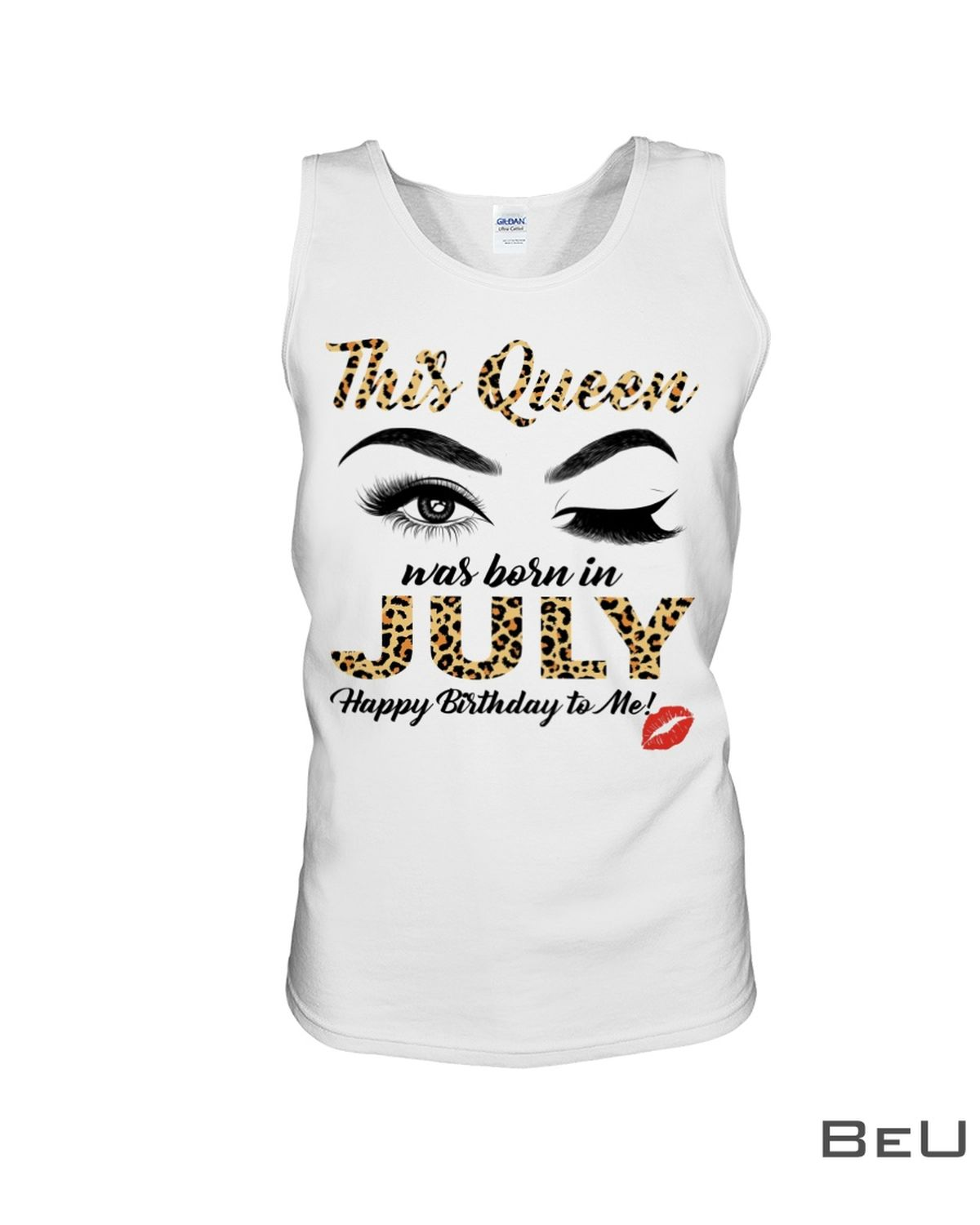 This Queen Was Born In July Happy Birthday To Me Leopard Eyes Shirtx
