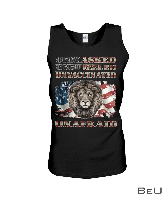 Unmasked Unmuzzled Unvaccinated Unafraid Shirt c