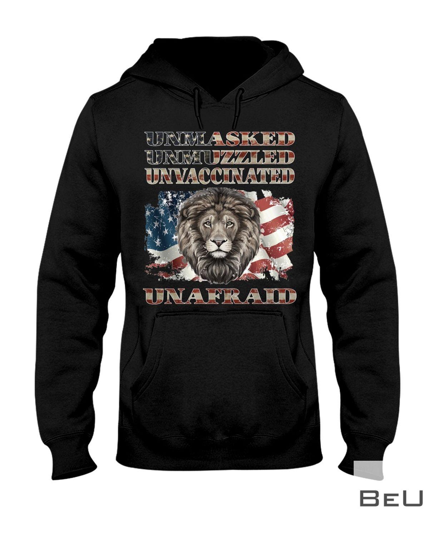 Unmasked Unmuzzled Unvaccinated Unafraid Shirt z