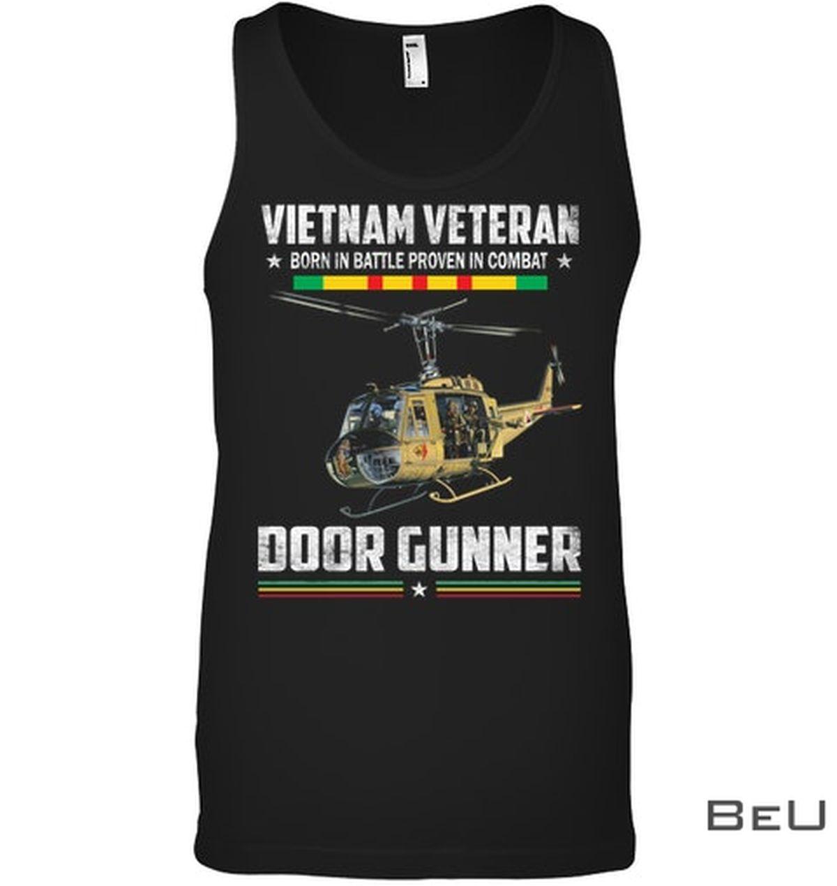 Vietnam Veteran Born In Battle Proven In Combat Door Gunner Shirtx
