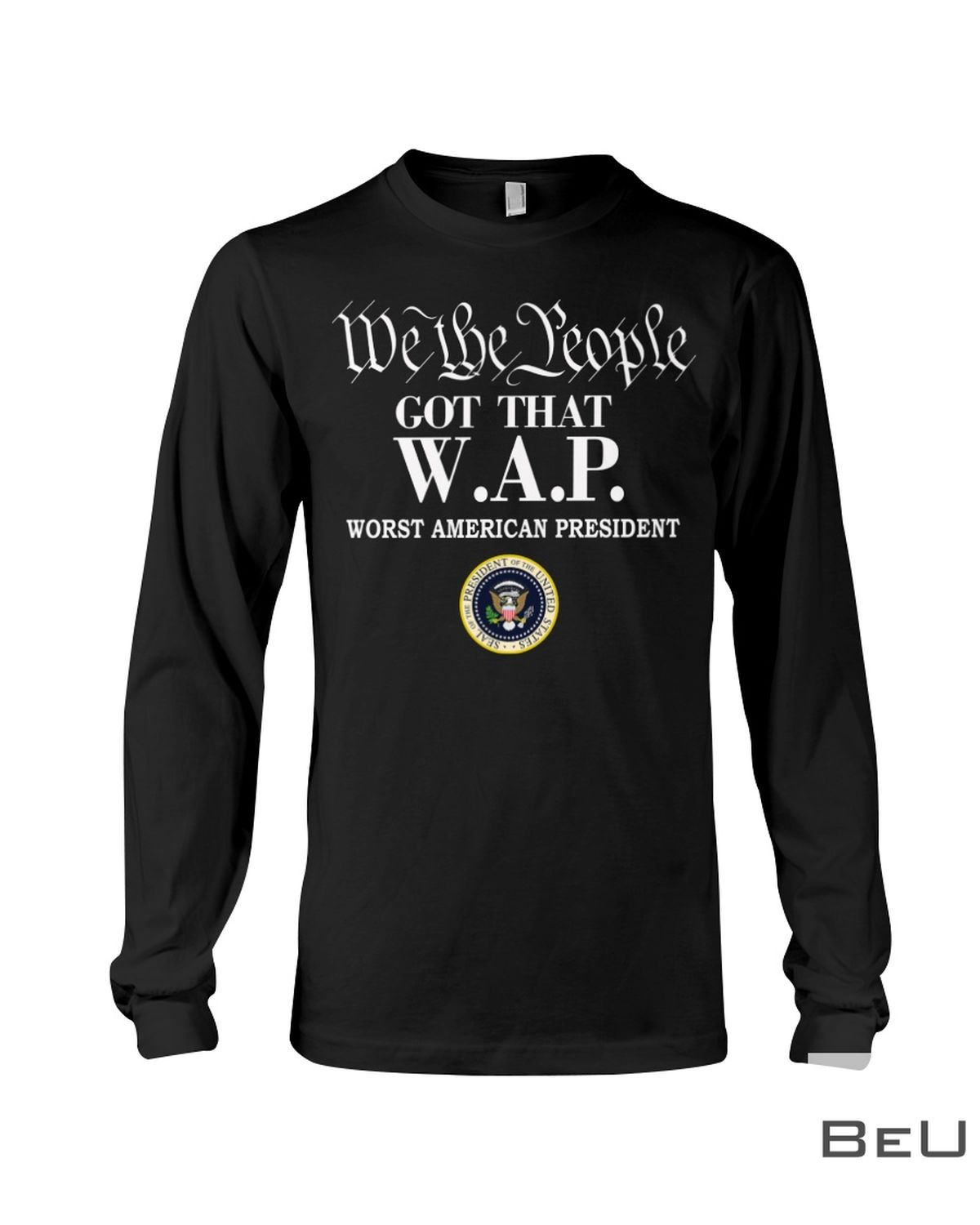 We The People Got That W.A.P Worst American President Shirtc